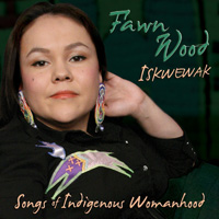 Best Female Artist: Fawn Wood - Iskewewak: Songs of Indigenous Womanhood