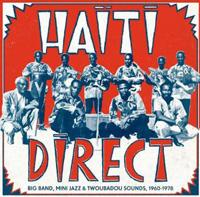 Various Artists - Haiti Direct - Big Band, Mini-Jazz & Twoubadou Sounds 1960-1978