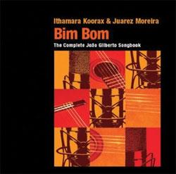 Ithamara Koorax and Juarez Moreira - Bim Bom: The Complete Joao Gilberto Songbook