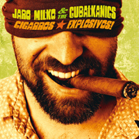 Jaro Milko & The Cubalkanics - Cigarros Explosivos!