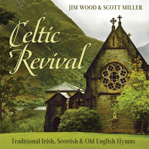 Jim Wood and Scott Miller - Celtic Revival: Traditional Irish, Scottish & Old English Hymns