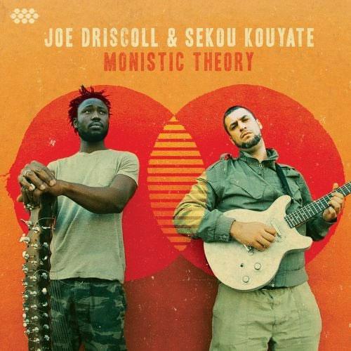 Joe Driscoll & Sekou Kouyate - Monistic Theory