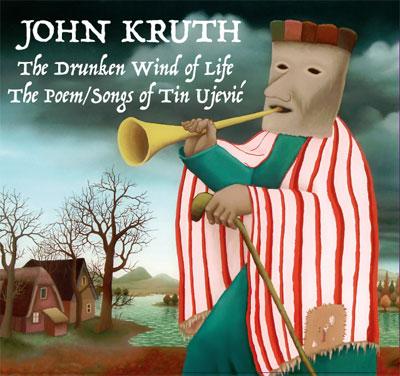 John Kruth - The Drunken Wind of Life- The Poem/Songs of Tin Ujevic