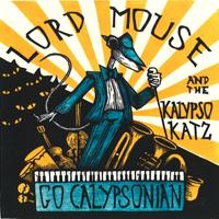 Lord Mouse and the Kalypso Katz - Go Calypsonian