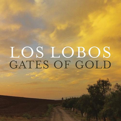 """Los Lobos - """"Gates of Gold"""