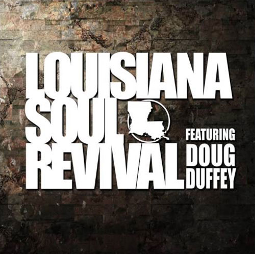 Louisiana Soul Revival featuring Doug Duffey - Louisiana Soul Revival