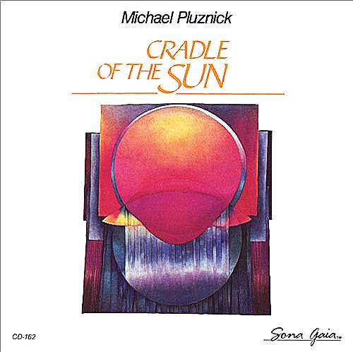 Michael Pluznick - Cradle of the Sun (Sona Gaia, 1990)