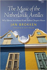 The Music of the Netherlands Antille: Why Eleven Antilleans Knelt before Chopin's Heart