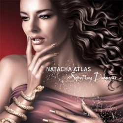 Natacha Atlas - Something Dangerous?