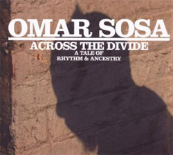 Omar Sosa Sextet - Across The Divide: A Tale of Rhythm & Ancestry