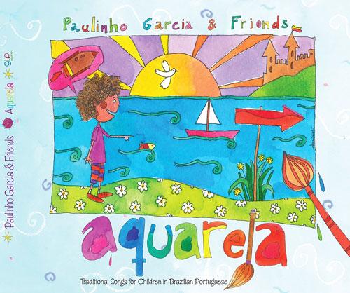 Paulinho Garcia and Friends - Aquarela - Traditional Songs for Children in Brazilian Portuguese