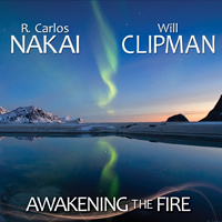 R. Carlos Nakai and Will Clipman - Awakening the Fire