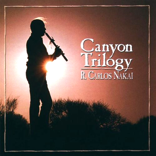 R. Carlos Nakai - Canyon Trilogy