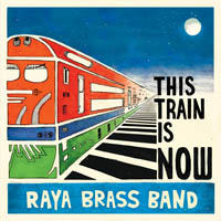 Raya Brass Band - This Train is Now