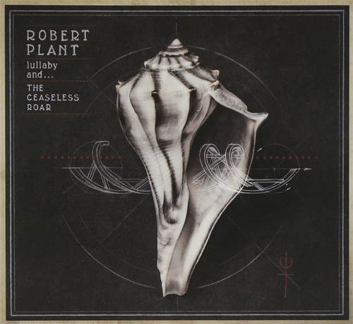 Robert Plant - Lullaby and … The Ceaseless Roar