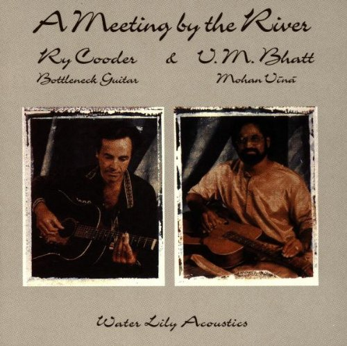 Ry Cooder and Vishwa Mohan Bhatt - A Meeting by the River