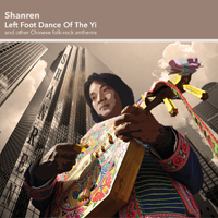 Shanren - Left Foot Dance of the Yi and Other Chinese Folk Rock Anthems