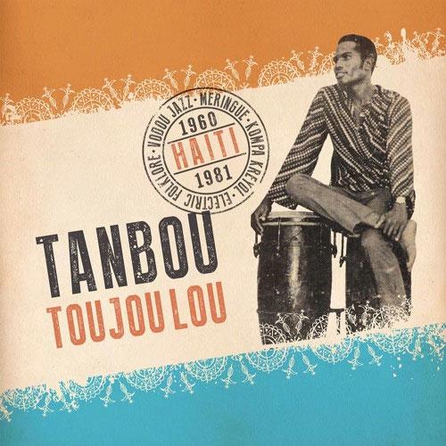 Various Artists - Tanbou Toujou Lou: Meringue, Kompa Kreyol, Vodou Jazz & Electric Folklore From Haiti 1960-1981