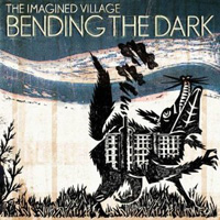 The Imagined Village – Bending The Dark
