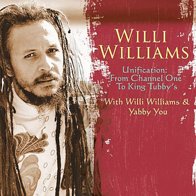 Willi Williams - Unification: From Channel One to King Tubby's