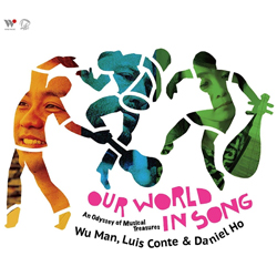 Wu Man, Luis Conte & Daniel Ho - Our World in Song - An Odyssey of Musical Treasures