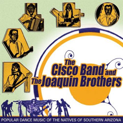 The Cisco Band and The Joaquin Brothers -  Popular Dance Music of the Natives of Southern Arizona