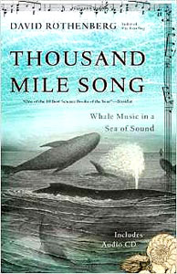 David Rothenberg - Thousand Mile Song: Whale Music in a Sea of Sound