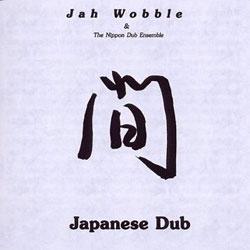 Jah Wobble and the Nippon Dub Ensemble -  Japanese Dub