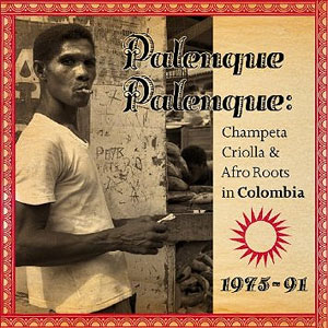 Various Artists - Palenque Palenque! Champeta Criolla & Afro Roots in Colombia 1975-91