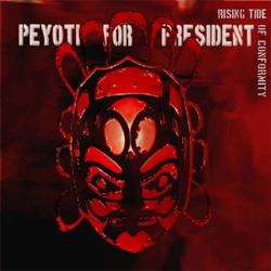 Peyoti for President Rising Tide of Conformity