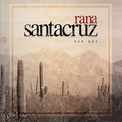 Rana Santacruz - Por Ahi