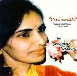 Shweta Jhaveri - Prabandh: Classical Vocal Forms of North India